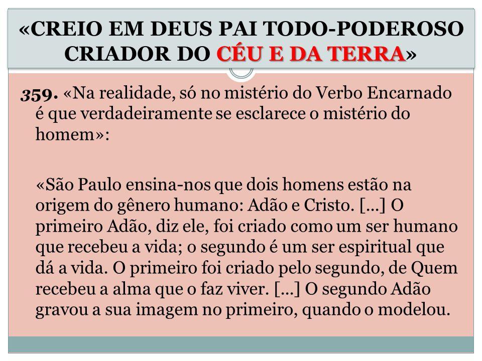 3 59. «Na realidade, só no mistério do Verbo Encarnado é que verdadeiramente se esclarece o mistério do homem»: «São Paulo ensina-nos que dois homens