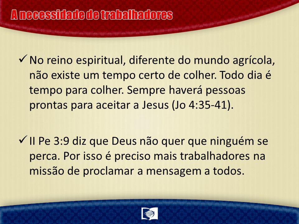 No reino espiritual, diferente do mundo agrícola, não existe um tempo certo de colher.