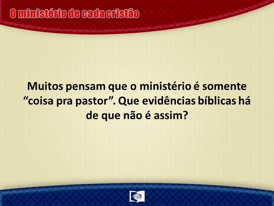 Muitos pensam que o ministério é somente coisa pra pastor.