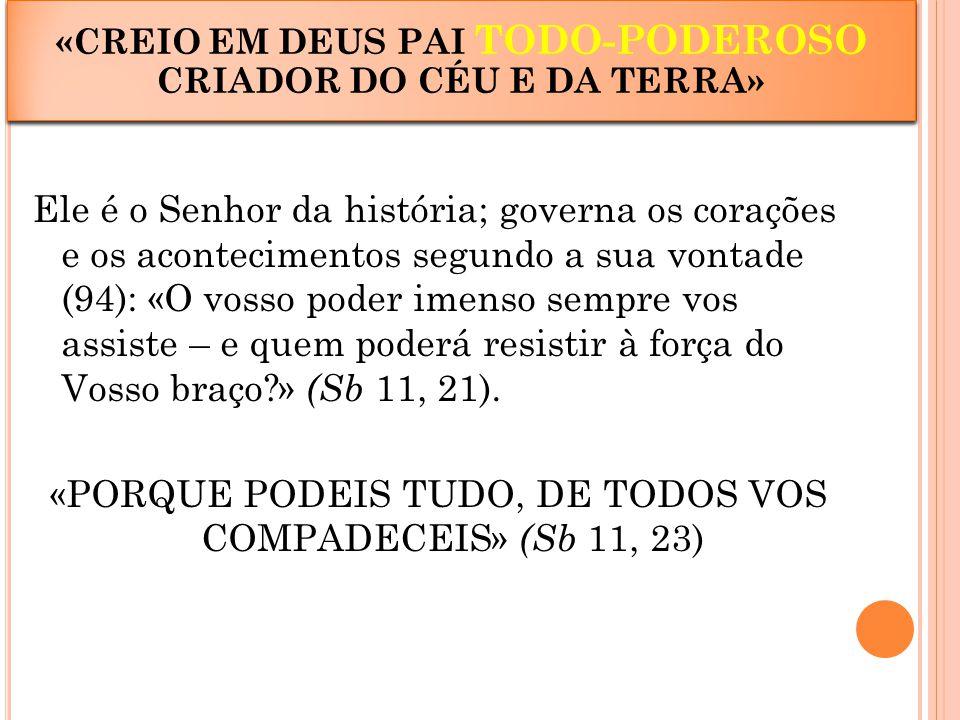 Ele é o Senhor da história; governa os corações e os acontecimentos segundo a sua vontade (94): «O vosso poder imenso sempre vos assiste – e quem pode
