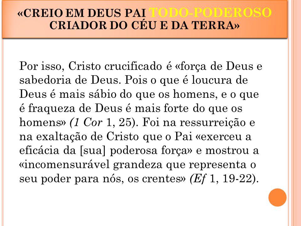 Por isso, Cristo crucificado é «força de Deus e sabedoria de Deus. Pois o que é loucura de Deus é mais sábio do que os homens, e o que é fraqueza de D