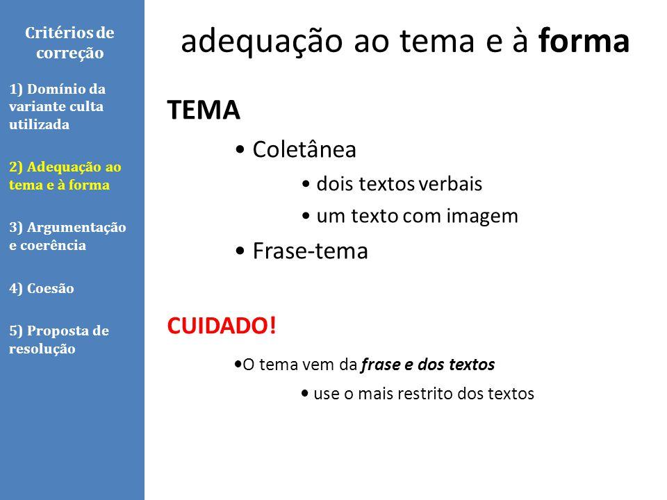 Critérios de correção TEMA Coletânea dois textos verbais um texto com imagem Frase-tema CUIDADO! O tema vem da frase e dos textos use o mais restrito