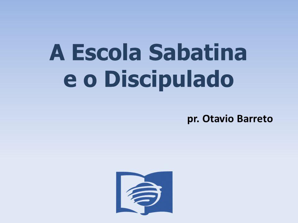 A Escola Sabatina e o Discipulado pr. Otavio Barreto
