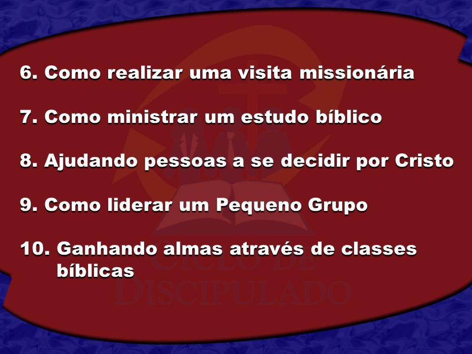 6. Como realizar uma visita missionária 7. Como ministrar um estudo bíblico 8. Ajudando pessoas a se decidir por Cristo 9. Como liderar um Pequeno Gru