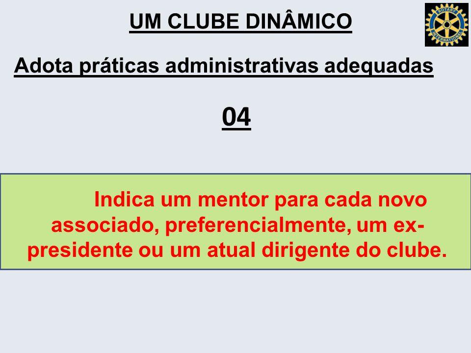 UM CLUBE DINÂMICO Adota práticas administrativas adequadas Indica um mentor para cada novo associado, preferencialmente, um ex- presidente ou um atual dirigente do clube.