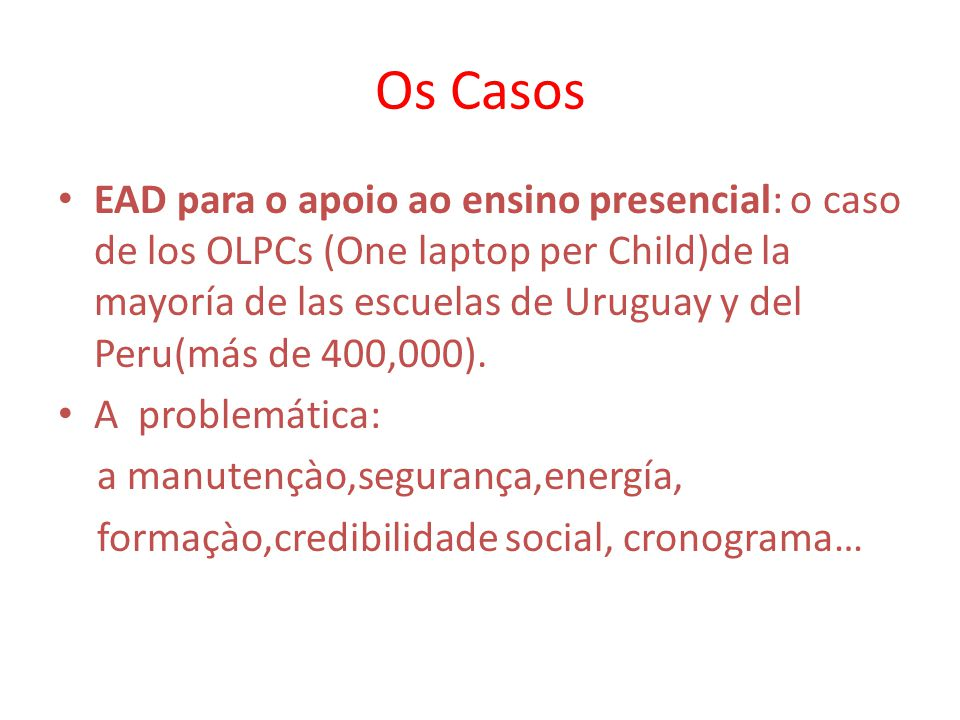 Os Casos EAD para o apoio ao ensino presencial: o caso de los OLPCs (One laptop per Child)de la mayoría de las escuelas de Uruguay y del Peru(más de 4