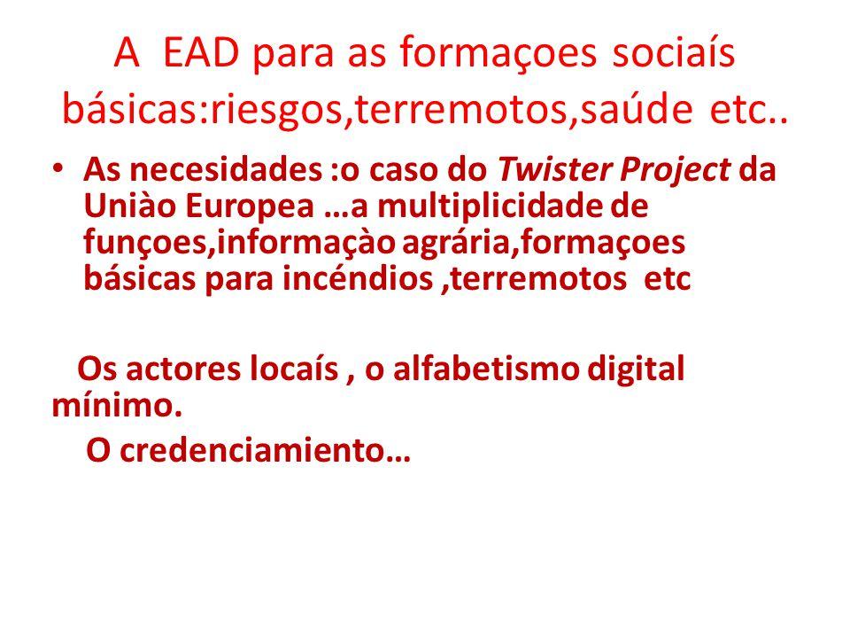 A EAD para as formaçoes sociaís básicas:riesgos,terremotos,saúde etc.. As necesidades :o caso do Twister Project da Uniào Europea …a multiplicidade de