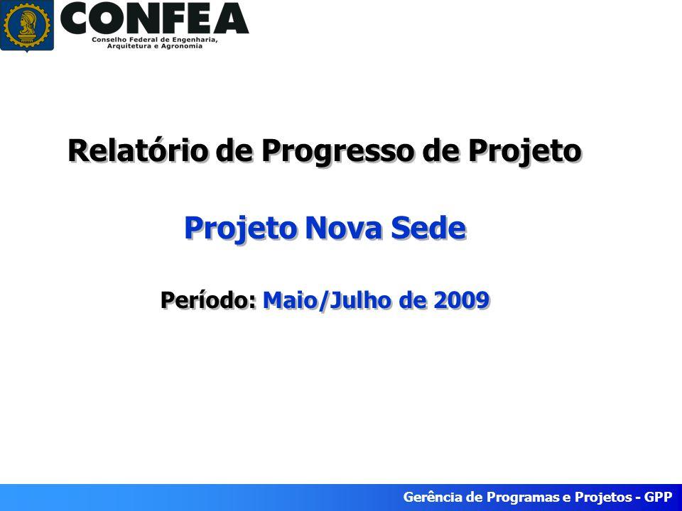 Gerência de Programas e Projetos - GPP Relatório de Progresso de Projeto Projeto Nova Sede Período: Maio/Julho de 2009