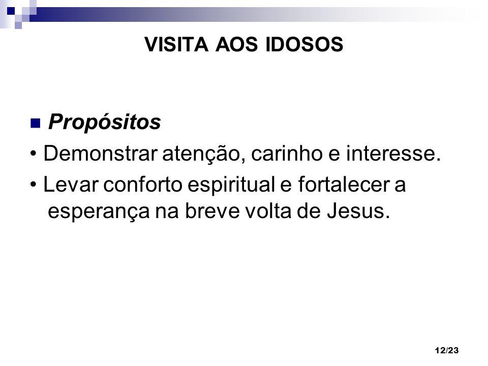 12/23 VISITA AOS IDOSOS Propósitos Demonstrar atenção, carinho e interesse. Levar conforto espiritual e fortalecer a esperança na breve volta de Jesus