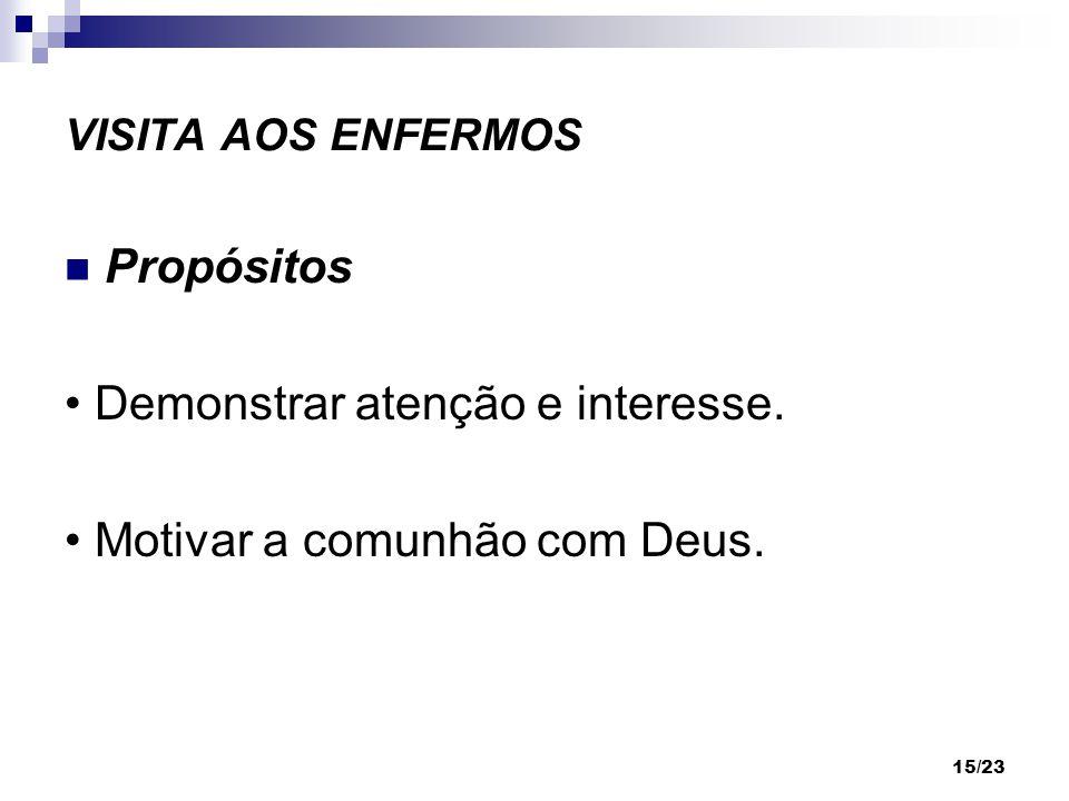 15/23 VISITA AOS ENFERMOS Propósitos Demonstrar atenção e interesse. Motivar a comunhão com Deus.