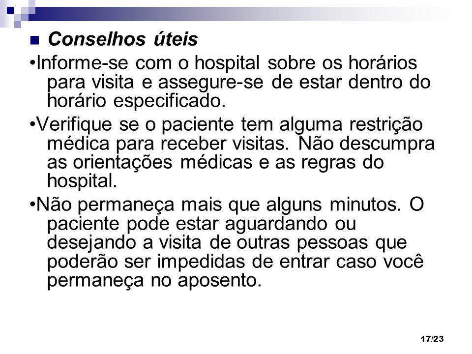 17/23 Conselhos úteis Informe-se com o hospital sobre os horários para visita e assegure-se de estar dentro do horário especificado. Verifique se o pa