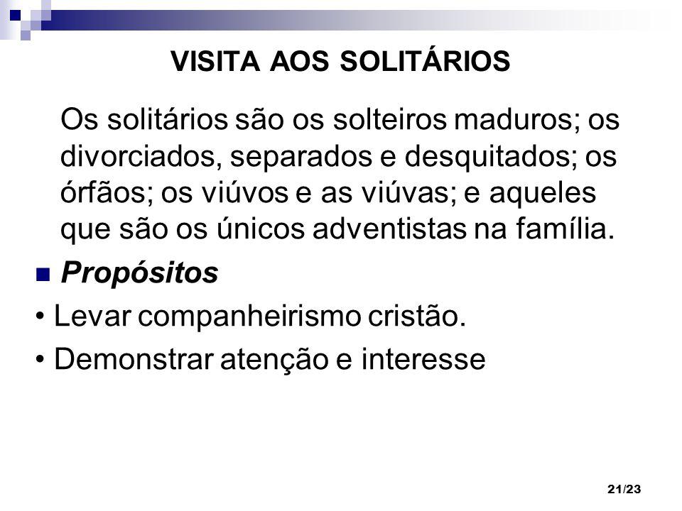 21/23 VISITA AOS SOLITÁRIOS Os solitários são os solteiros maduros; os divorciados, separados e desquitados; os órfãos; os viúvos e as viúvas; e aquel