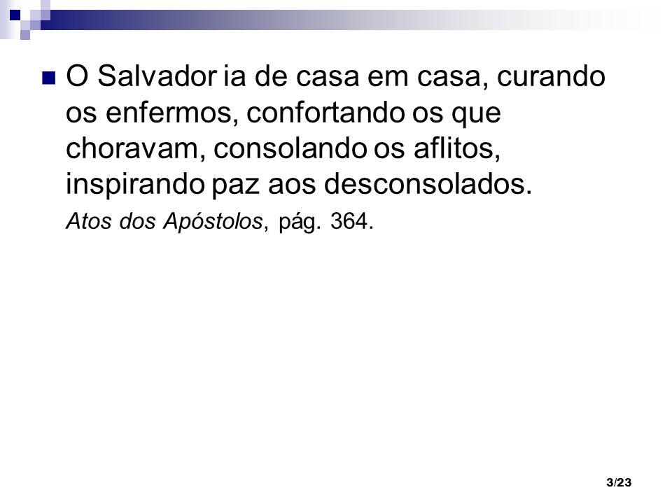 3/23 O Salvador ia de casa em casa, curando os enfermos, confortando os que choravam, consolando os aflitos, inspirando paz aos desconsolados. Atos do