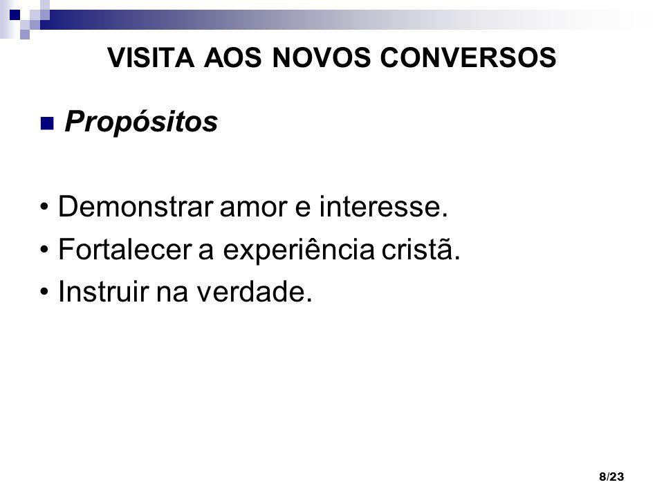 8/23 VISITA AOS NOVOS CONVERSOS Propósitos Demonstrar amor e interesse. Fortalecer a experiência cristã. Instruir na verdade.