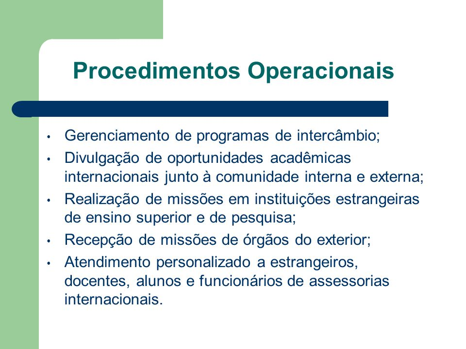 Estratégias e Instrumentos de Crescimento Institucional Montagem de uma Estrutura Organizacional (Secretaria geral, setores de Convênios e Programas internacionais; de Intercâmbios; de Divulgação e Informação; de Ações Culturais); Criação de Comitês de Internacionalização; Autonomia de Gestão Orçamentária, Planejamento e Administração; Resoluções de Aluno Intercambista; Institucionalização do Registro Acadêmico dos Alunos Intercambistas;