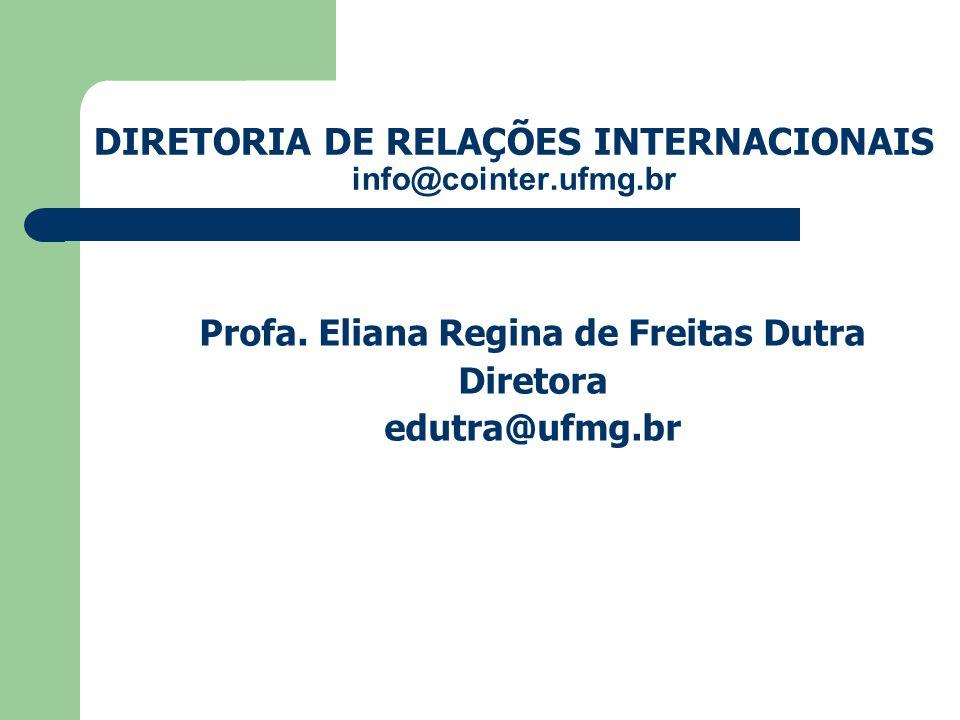 Profa. Eliana Regina de Freitas Dutra Diretora edutra@ufmg.br DIRETORIA DE RELAÇÕES INTERNACIONAIS info@cointer.ufmg.br