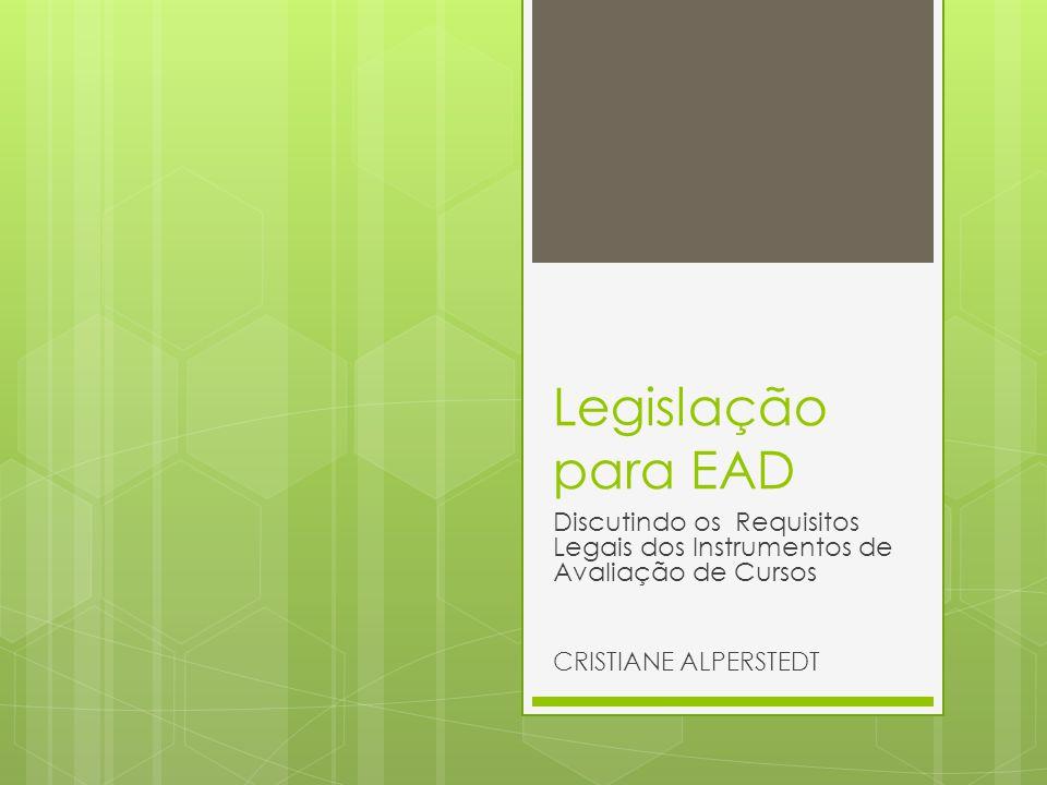 Legislação para EAD Discutindo os Requisitos Legais dos Instrumentos de Avaliação de Cursos CRISTIANE ALPERSTEDT