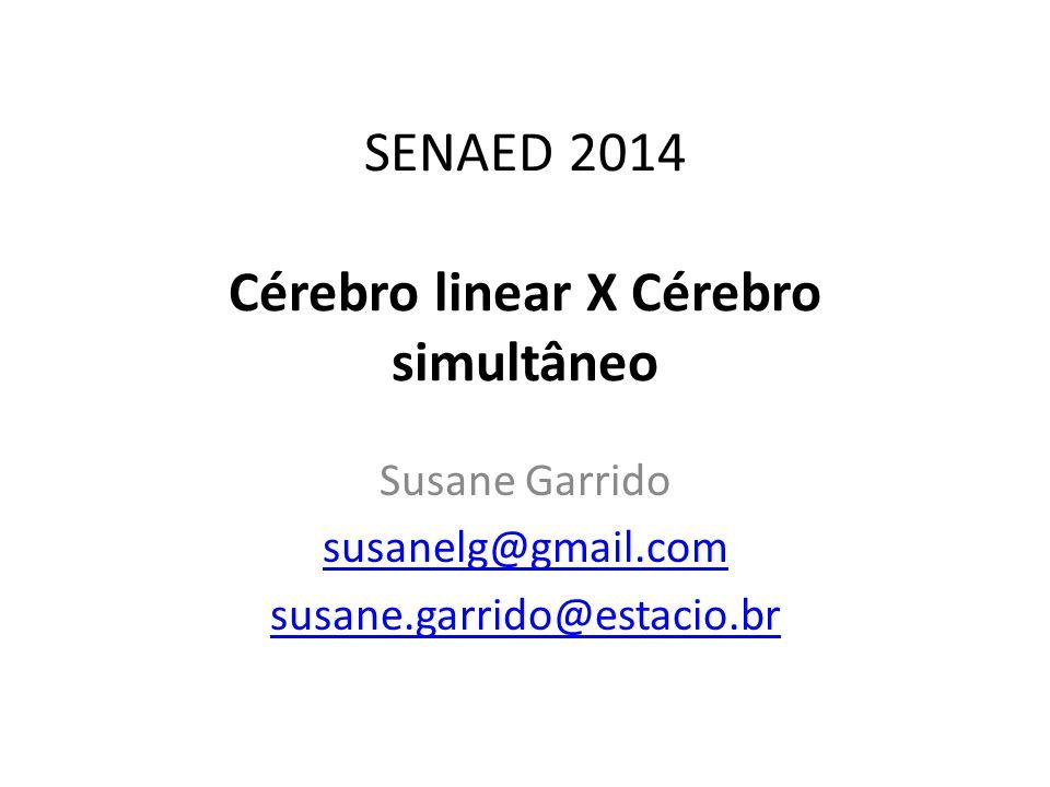 SENAED 2014 Cérebro linear X Cérebro simultâneo Susane Garrido susanelg@gmail.com susane.garrido@estacio.br