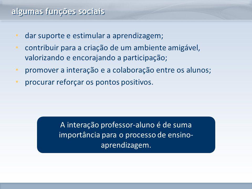 www.fgv.br/fgvonline algumas funções sociais dar suporte e estimular a aprendizagem; contribuir para a criação de um ambiente amigável, valorizando e