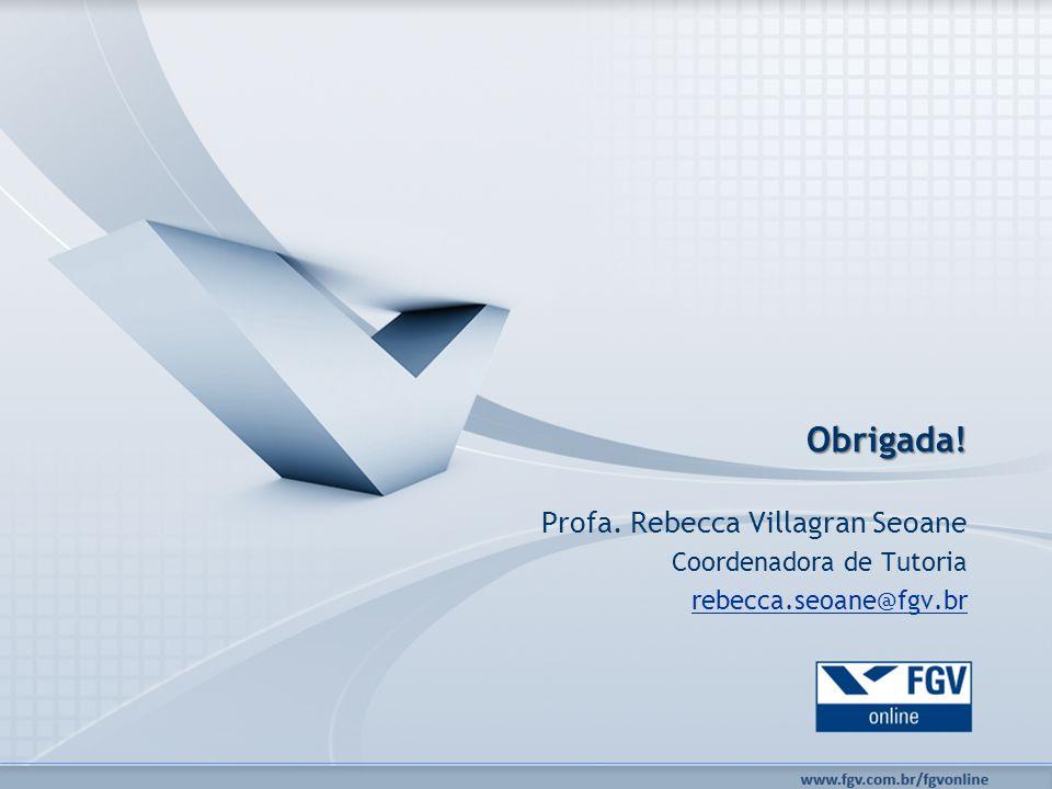 Obrigada! Profa. Rebecca Villagran Seoane Coordenadora de Tutoria rebecca.seoane@fgv.br