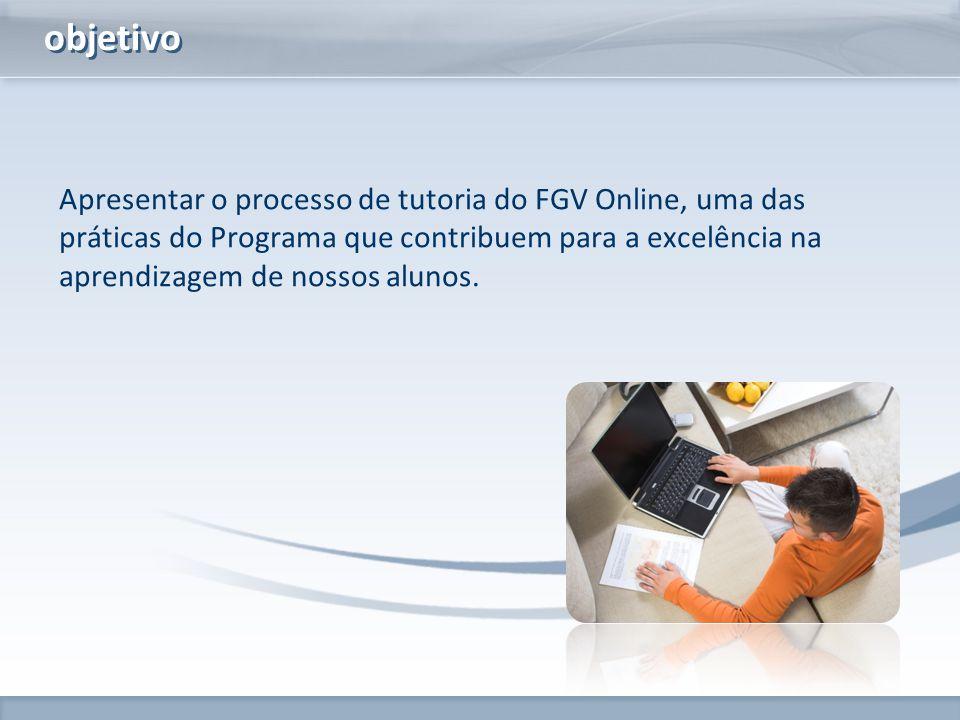 www.fgv.br/fgvonline Apresentar o processo de tutoria do FGV Online, uma das práticas do Programa que contribuem para a excelência na aprendizagem de