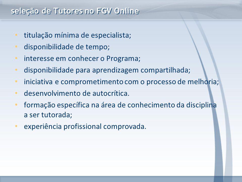 www.fgv.br/fgvonline titulação mínima de especialista; disponibilidade de tempo; interesse em conhecer o Programa; disponibilidade para aprendizagem c