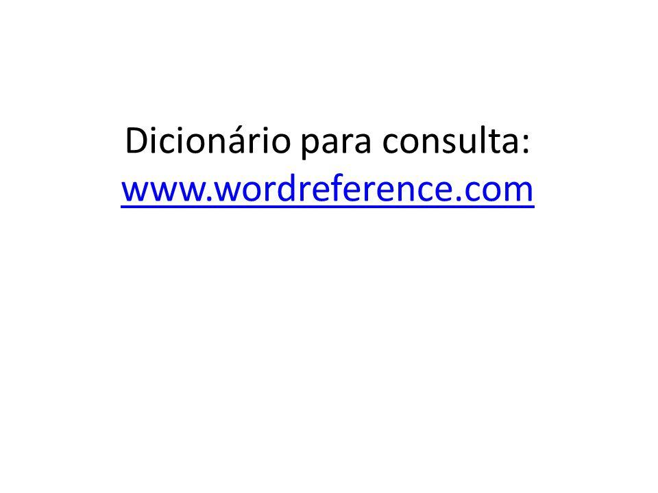 Dicionário para consulta: www.wordreference.com www.wordreference.com