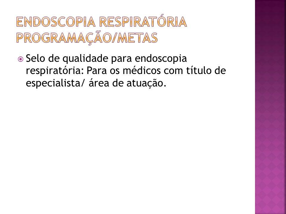 Selo de qualidade para endoscopia respiratória: Para os médicos com título de especialista/ área de atuação.