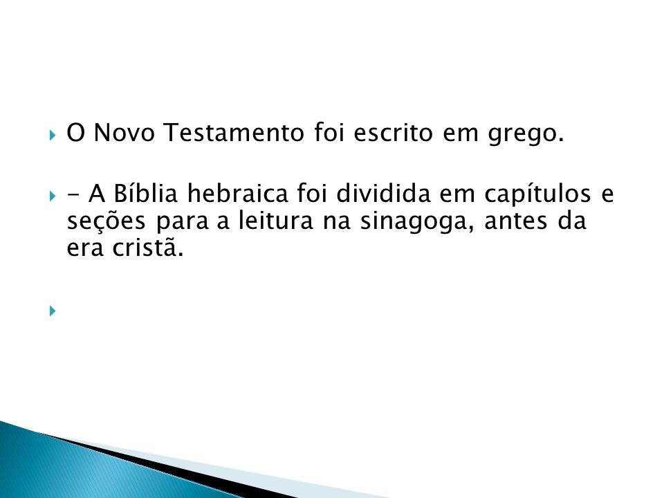 O Novo Testamento foi escrito em grego. - A Bíblia hebraica foi dividida em capítulos e seções para a leitura na sinagoga, antes da era cristã.