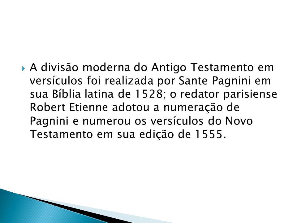 A divisão moderna do Antigo Testamento em versículos foi realizada por Sante Pagnini em sua Bíblia latina de 1528; o redator parisiense Robert Etienne