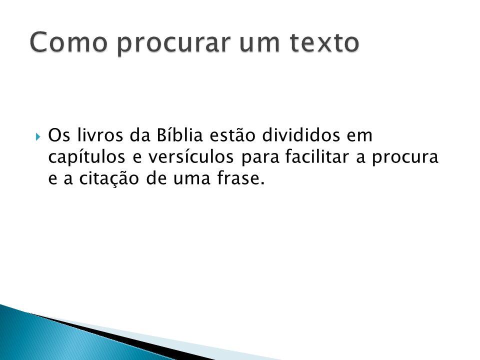 Os livros da Bíblia estão divididos em capítulos e versículos para facilitar a procura e a citação de uma frase.