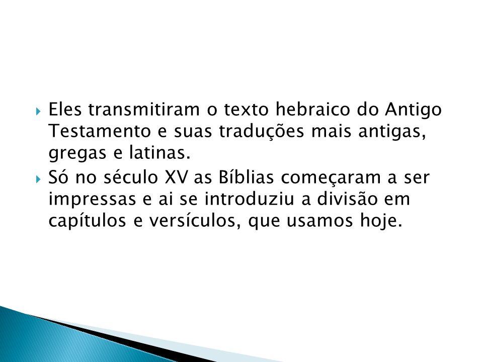 Eles transmitiram o texto hebraico do Antigo Testamento e suas traduções mais antigas, gregas e latinas. Só no século XV as Bíblias começaram a ser im