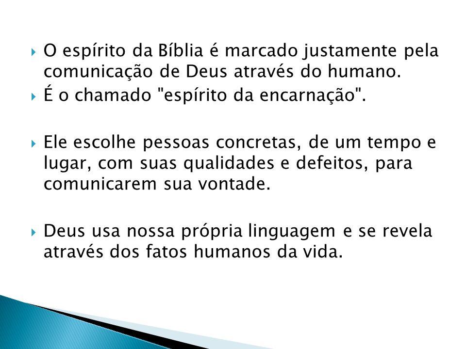 O espírito da Bíblia é marcado justamente pela comunicação de Deus através do humano. É o chamado