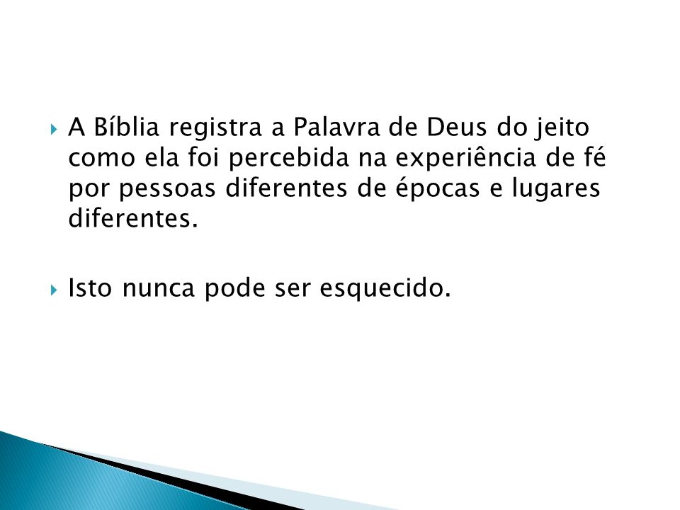 A Bíblia registra a Palavra de Deus do jeito como ela foi percebida na experiência de fé por pessoas diferentes de épocas e lugares diferentes. Isto n