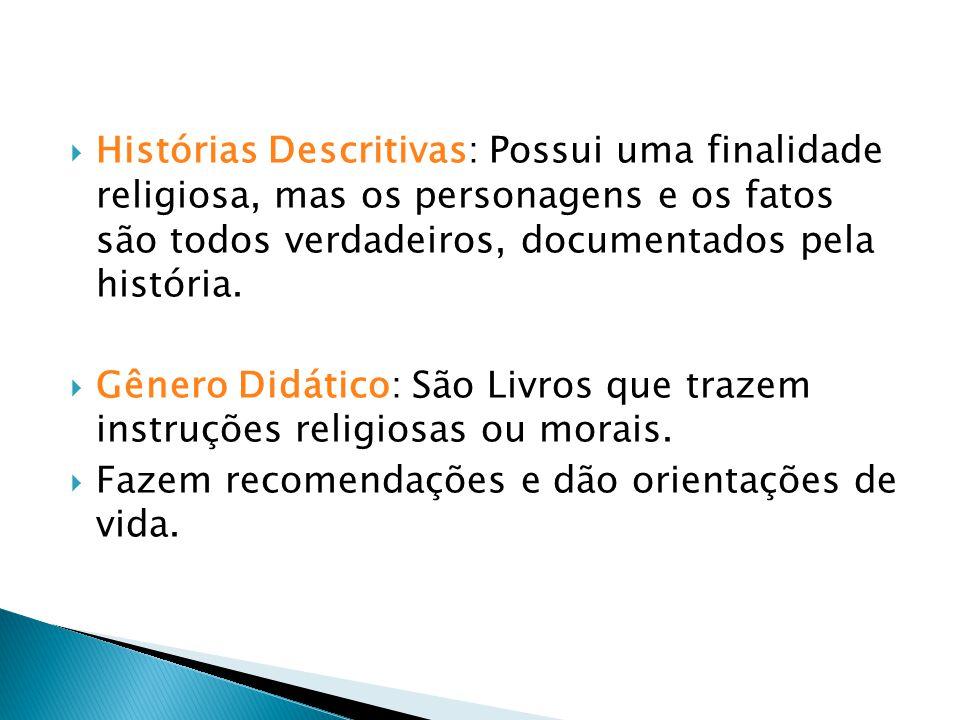 Histórias Descritivas: Possui uma finalidade religiosa, mas os personagens e os fatos são todos verdadeiros, documentados pela história. Gênero Didáti