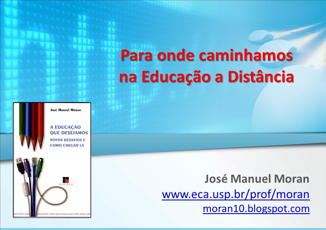 Para onde caminhamos na Educação a Distância José Manuel Moran www.eca.usp.br/prof/moran moran10.blogspot.com
