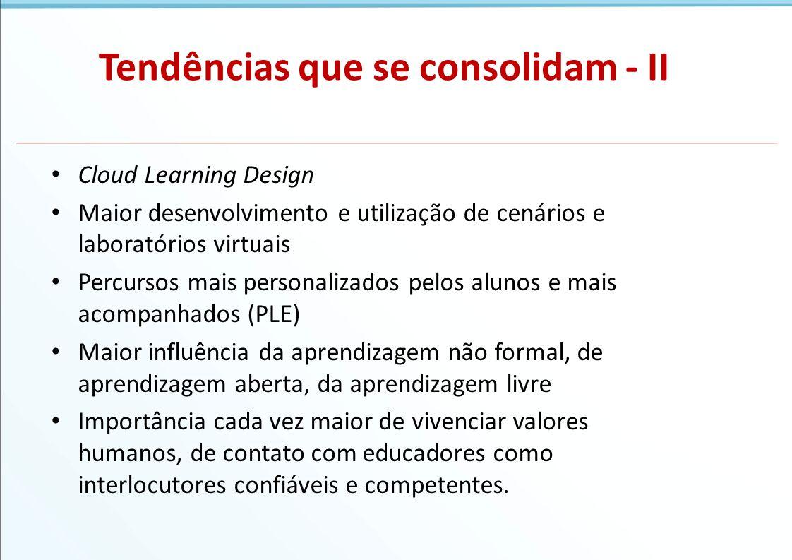 Tendências que se consolidam - II Cloud Learning Design Maior desenvolvimento e utilização de cenários e laboratórios virtuais Percursos mais personal