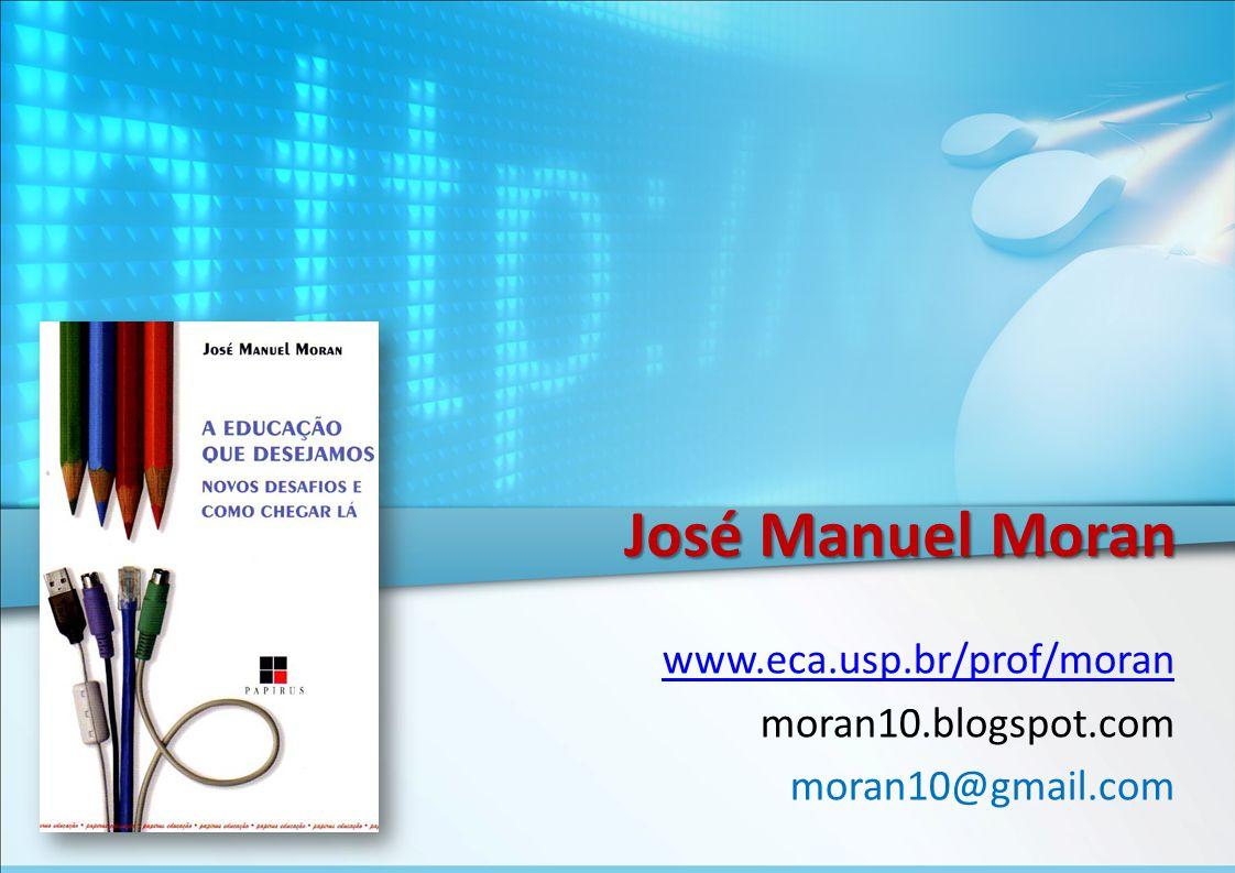 José Manuel Moran www.eca.usp.br/prof/moran moran10.blogspot.com moran10@gmail.com