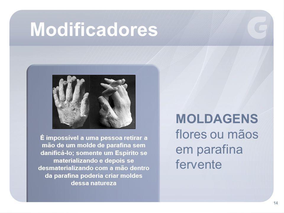 14 Modificadores MOLDAGENS flores ou mãos em parafina fervente É impossível a uma pessoa retirar a mão de um molde de parafina sem danificá-lo; soment