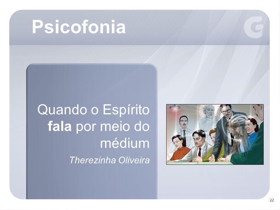22 Psicofonia Quando o Espírito fala por meio do médium Therezinha Oliveira