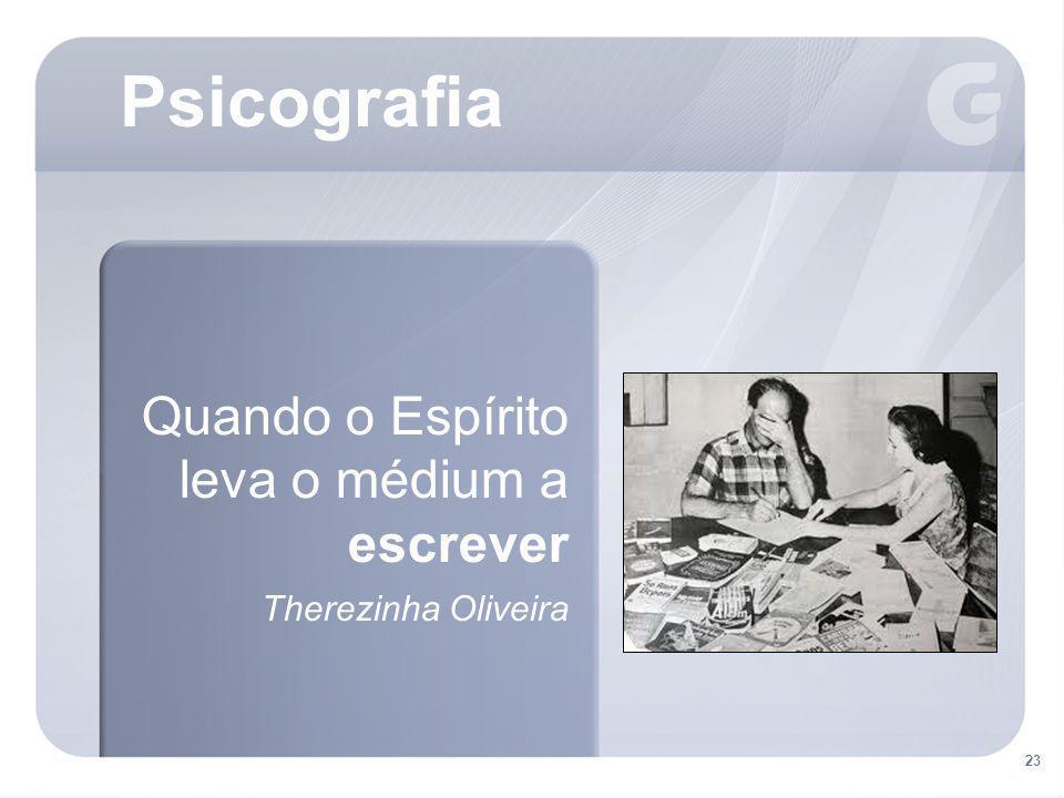 23 Quando o Espírito leva o médium a escrever Therezinha Oliveira Psicografia