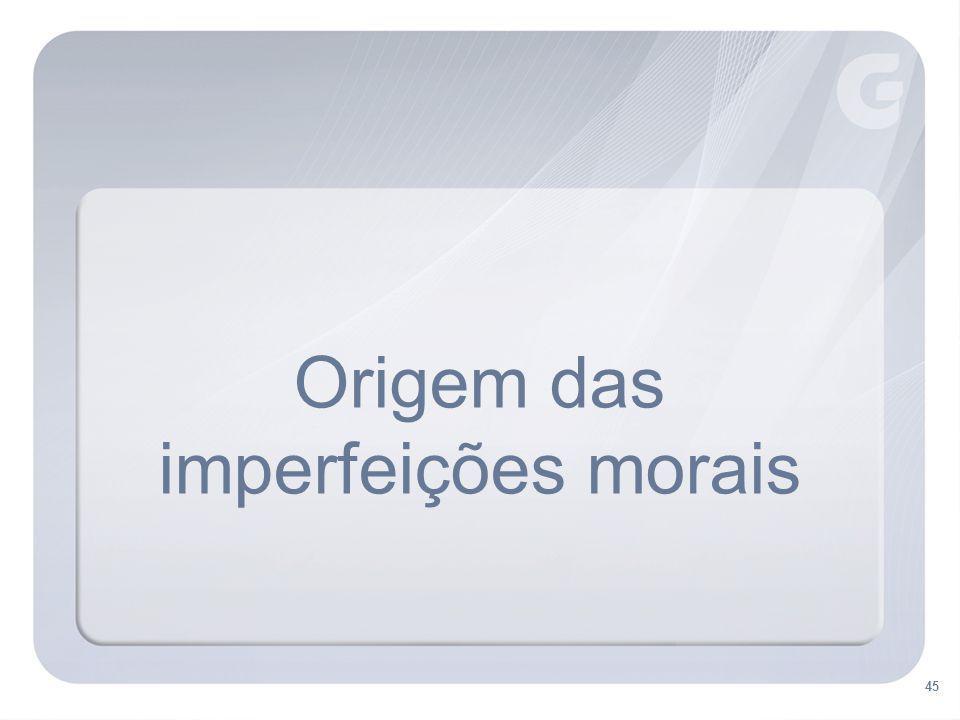 45 Origem das imperfeições morais