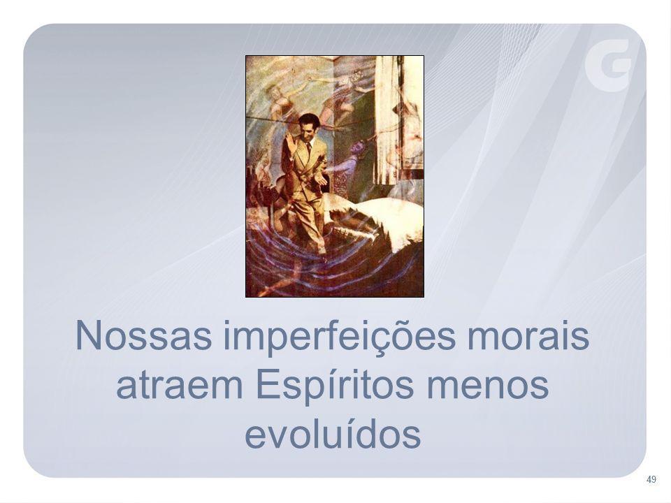 49 Nossas imperfeições morais atraem Espíritos menos evoluídos