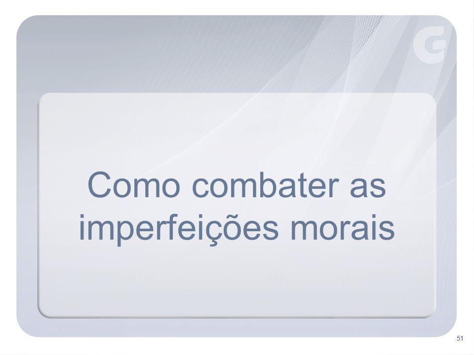 51 Como combater as imperfeições morais