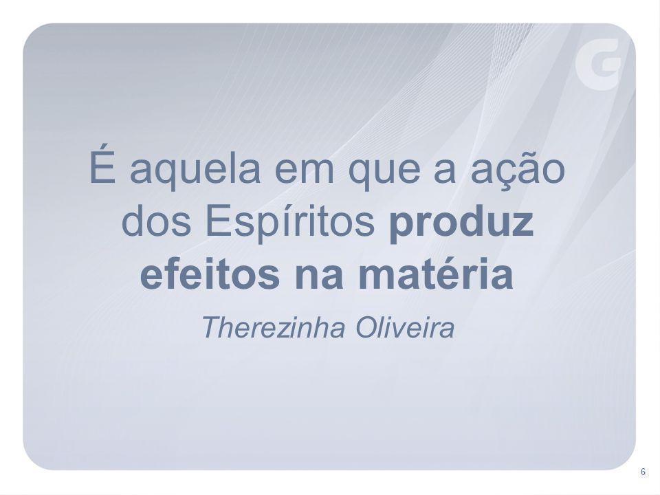 6 É aquela em que a ação dos Espíritos produz efeitos na matéria Therezinha Oliveira