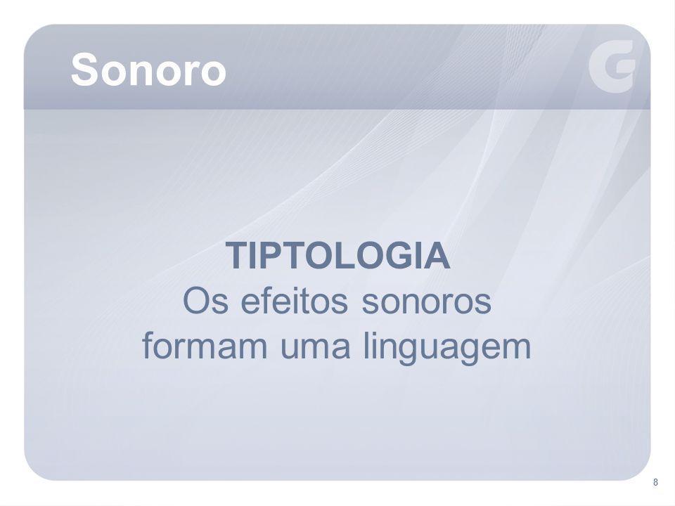 8 Sonoro 8 TIPTOLOGIA Os efeitos sonoros formam uma linguagem