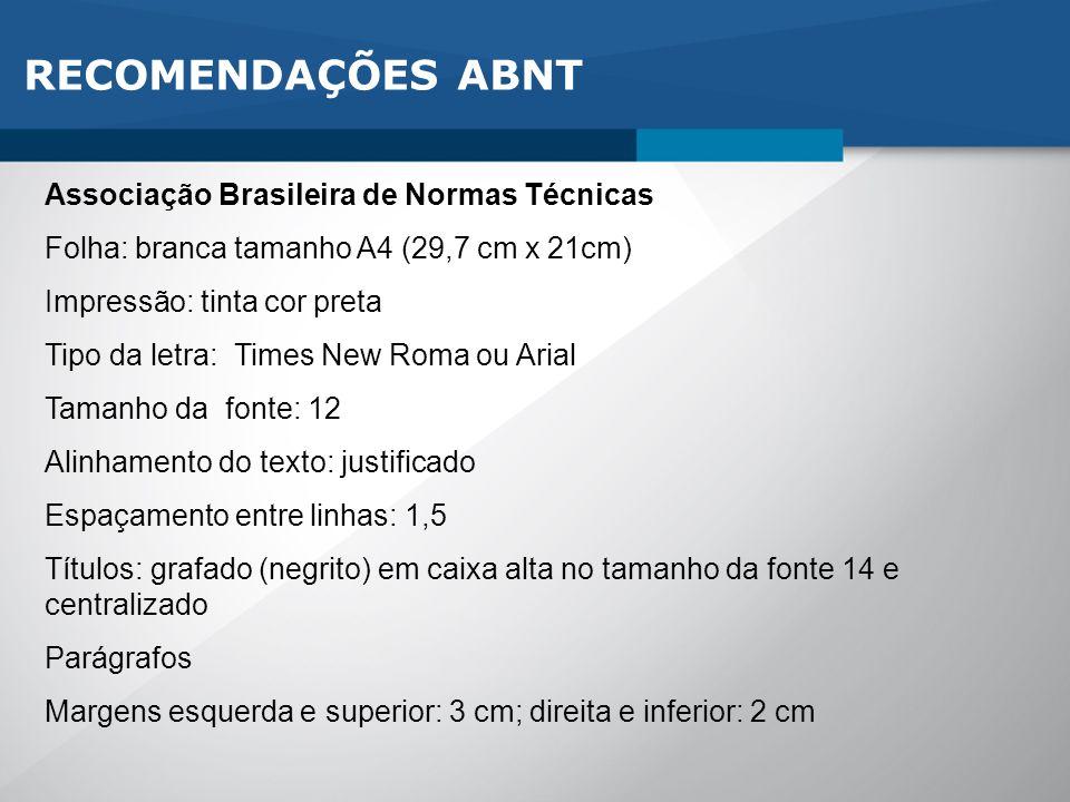 Associação Brasileira de Normas Técnicas Folha: branca tamanho A4 (29,7 cm x 21cm) Impressão: tinta cor preta Tipo da letra: Times New Roma ou Arial T