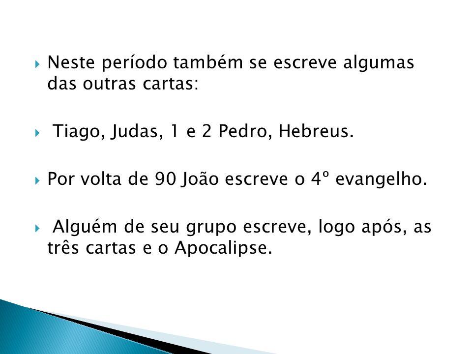 Neste período também se escreve algumas das outras cartas: Tiago, Judas, 1 e 2 Pedro, Hebreus. Por volta de 90 João escreve o 4º evangelho. Alguém de