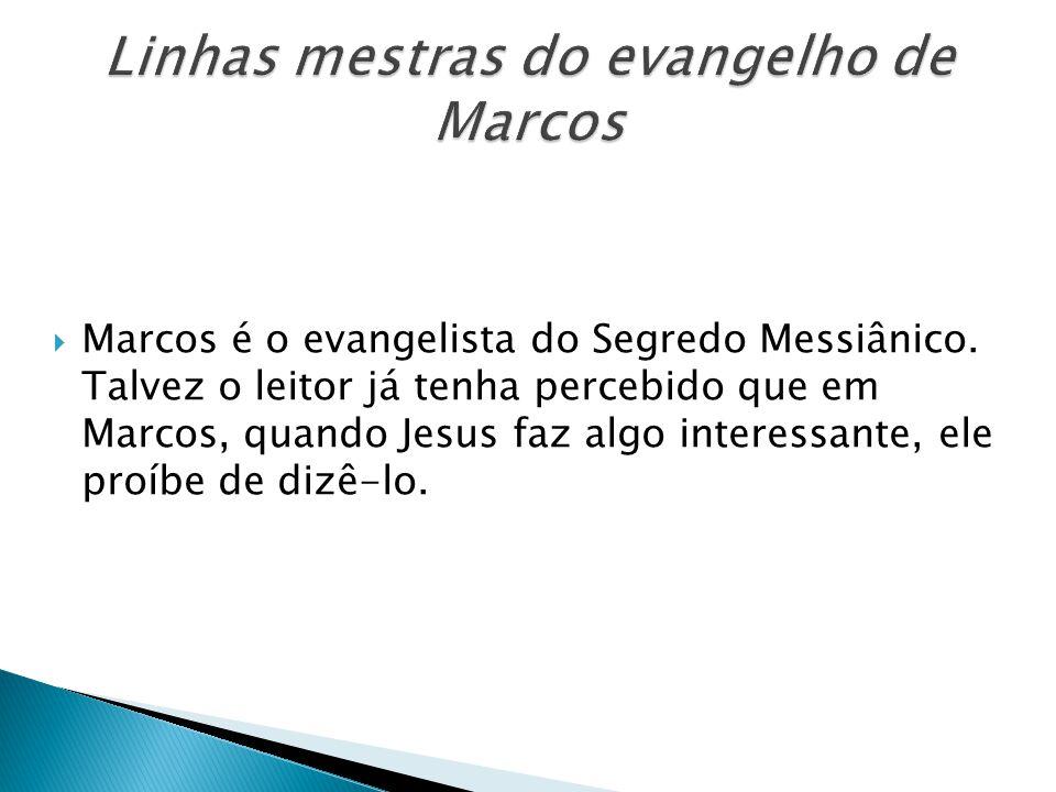 Marcos é o evangelista do Segredo Messiânico. Talvez o leitor já tenha percebido que em Marcos, quando Jesus faz algo interessante, ele proíbe de dizê