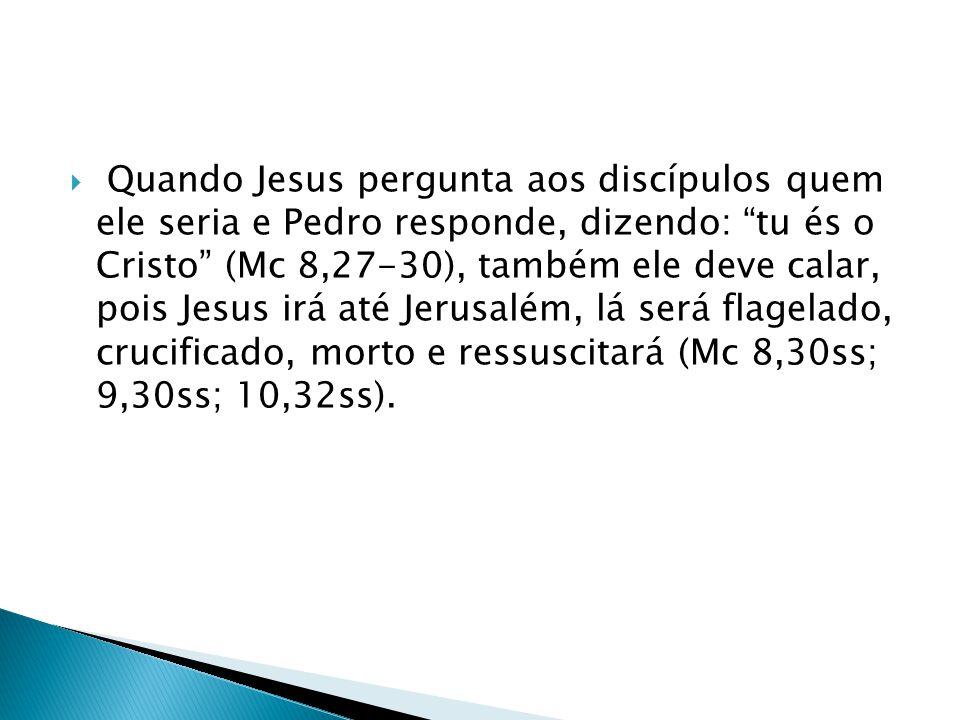 Quando Jesus pergunta aos discípulos quem ele seria e Pedro responde, dizendo: tu és o Cristo (Mc 8,27-30), também ele deve calar, pois Jesus irá até